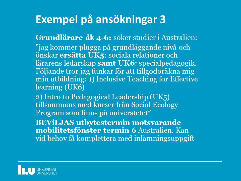 Exempel på ansökningar 3 Grundlärare åk 4-6: söker studier i Australien: jag kommer plugga på grundläggande nivå och önskar ersätta UK5: sociala relationer och lärarens ledarskap samt UK6: specialpedagogik.