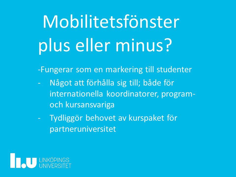 Mobilitetsfönster plus eller minus? -Fungerar som en markering till studenter -Något att förhålla sig till; både för internationella koordinatorer, pr