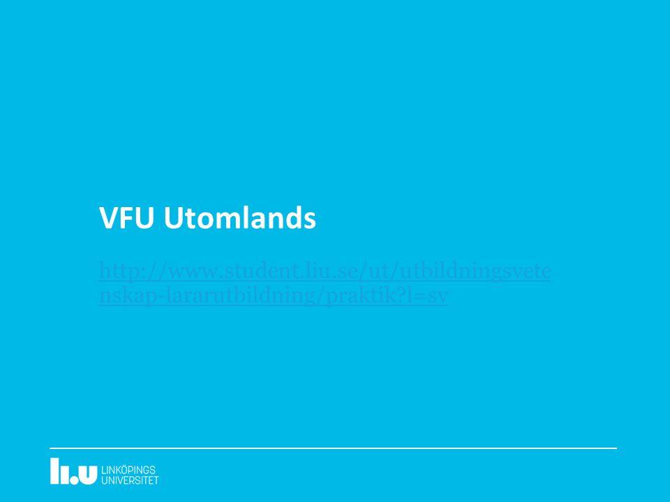 VFU Utomlands http://www.student.liu.se/ut/utbildningsvete nskap-lararutbildning/praktik l=sv
