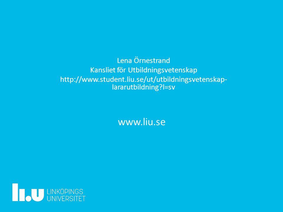 www.liu.se Lena Örnestrand Kansliet för Utbildningsvetenskap http://www.student.liu.se/ut/utbildningsvetenskap- lararutbildning l=sv