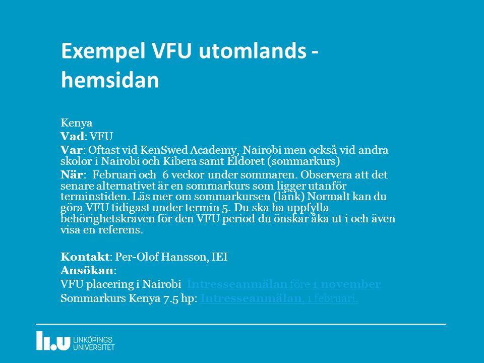 Exempel VFU utomlands - hemsidan Kenya Vad: VFU Var: Oftast vid KenSwed Academy, Nairobi men också vid andra skolor i Nairobi och Kibera samt Eldoret (sommarkurs) När: Februari och 6 veckor under sommaren.