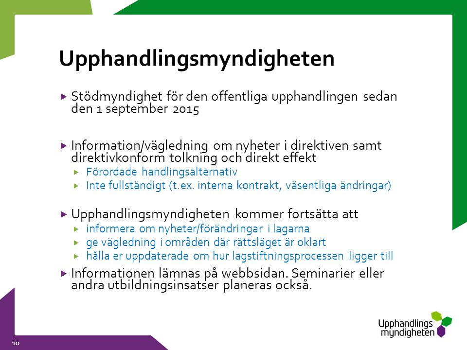 Upphandlingsmyndigheten 10  Stödmyndighet för den offentliga upphandlingen sedan den 1 september 2015  Information/vägledning om nyheter i direktive