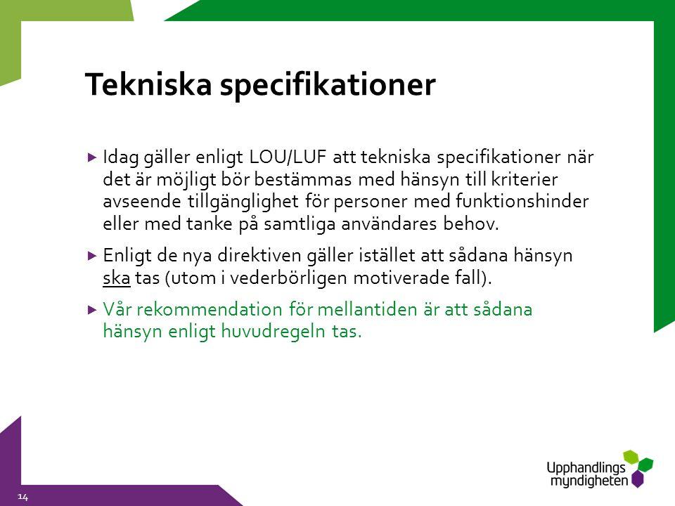 Tekniska specifikationer  Idag gäller enligt LOU/LUF att tekniska specifikationer när det är möjligt bör bestämmas med hänsyn till kriterier avseende