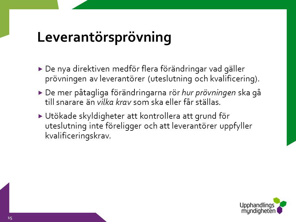Leverantörsprövning  De nya direktiven medför flera förändringar vad gäller prövningen av leverantörer (uteslutning och kvalificering).  De mer påta