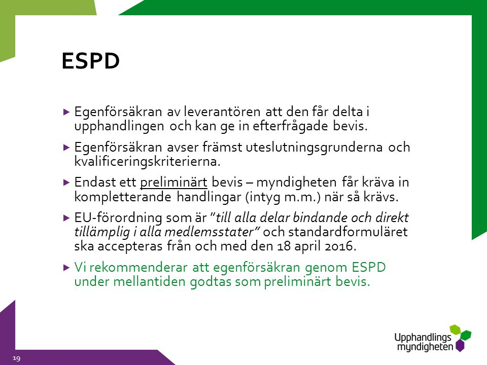 ESPD  Egenförsäkran av leverantören att den får delta i upphandlingen och kan ge in efterfrågade bevis.  Egenförsäkran avser främst uteslutningsgrun