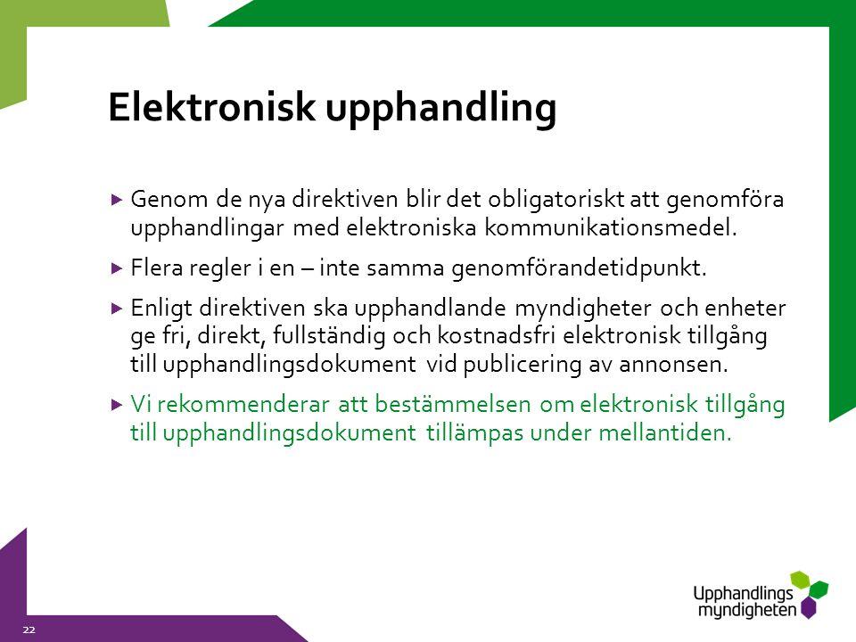 Elektronisk upphandling  Genom de nya direktiven blir det obligatoriskt att genomföra upphandlingar med elektroniska kommunikationsmedel.  Flera reg