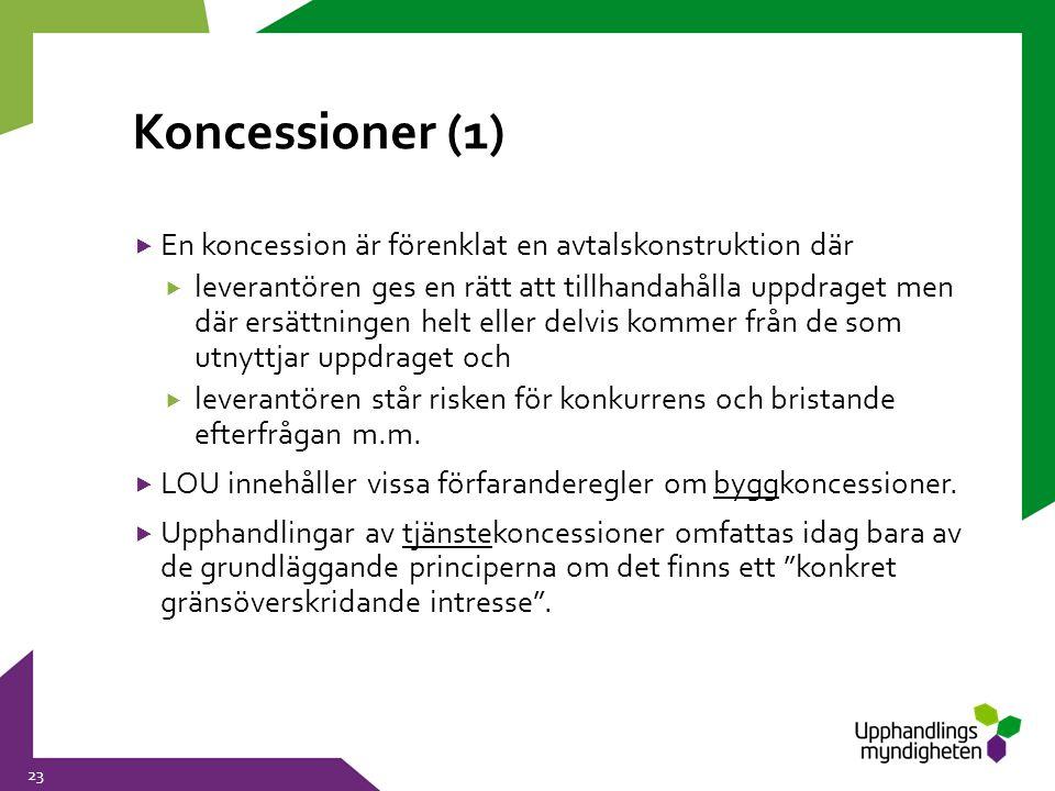 Koncessioner (1)  En koncession är förenklat en avtalskonstruktion där  leverantören ges en rätt att tillhandahålla uppdraget men där ersättningen h