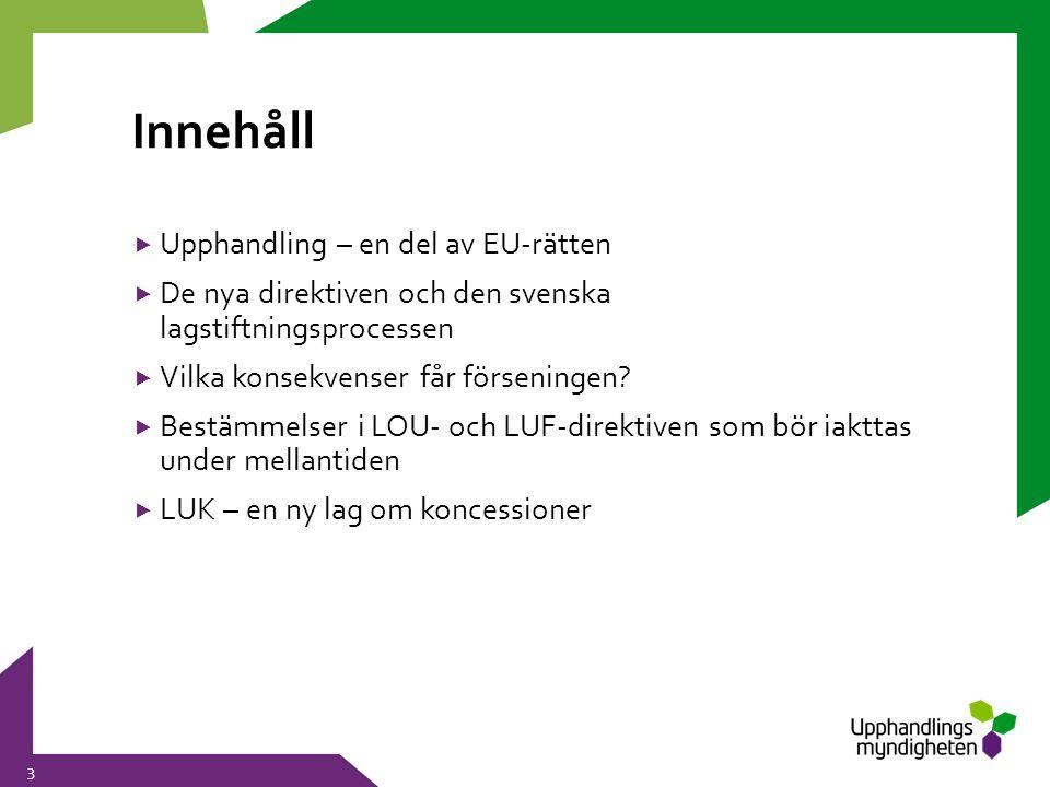 Innehåll 3  Upphandling – en del av EU-rätten  De nya direktiven och den svenska lagstiftningsprocessen  Vilka konsekvenser får förseningen?  Best