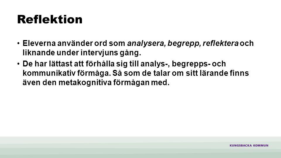 Reflektion Eleverna använder ord som analysera, begrepp, reflektera och liknande under intervjuns gång.