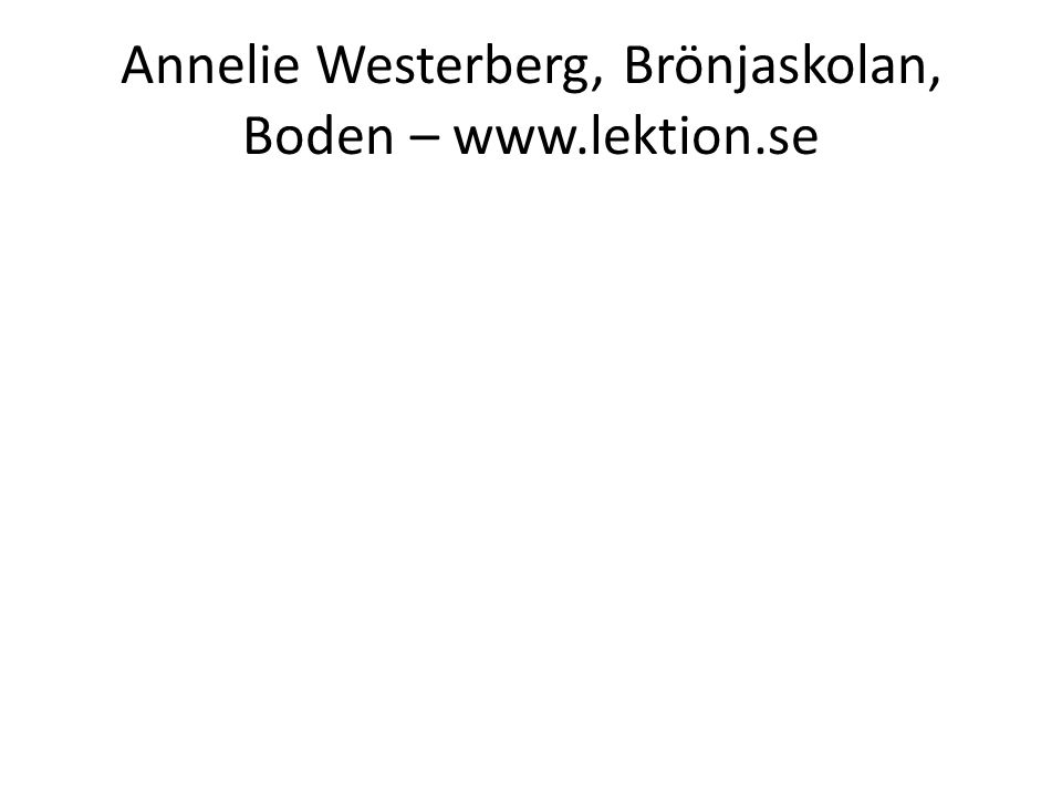 Annelie Westerberg, Brönjaskolan, Boden – www.lektion.se