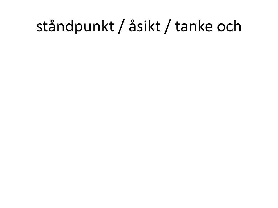 ståndpunkt / åsikt / tanke och