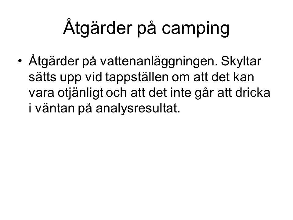 Åtgärder på camping Åtgärder på vattenanläggningen. Skyltar sätts upp vid tappställen om att det kan vara otjänligt och att det inte går att dricka i