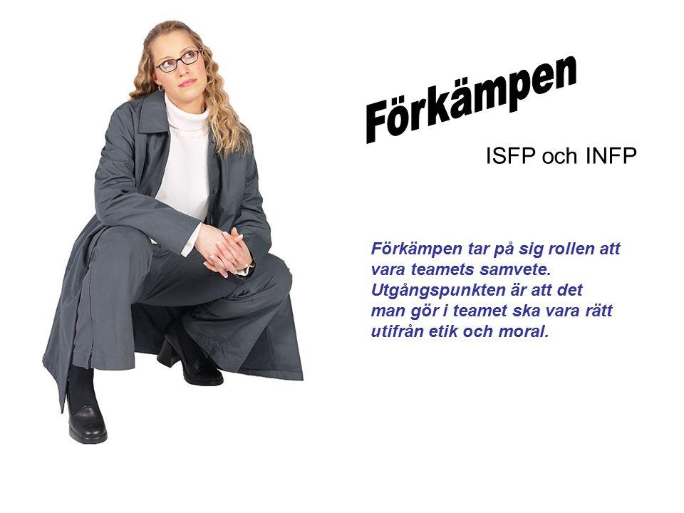 ISFP och INFP Förkämpen tar på sig rollen att vara teamets samvete.