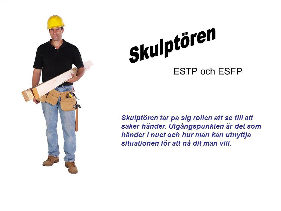 ESTP och ESFP Skulptören tar på sig rollen att se till att saker händer.