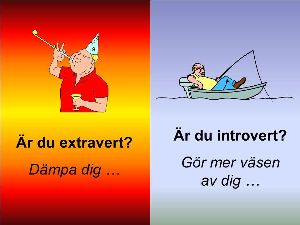 Är du extravert Dämpa dig … Är du introvert Gör mer väsen av dig …