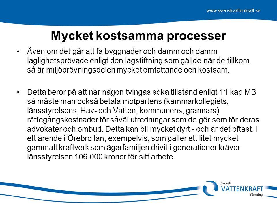 www.svenskvattenkraft.se Mycket kostsamma processer Även om det går att få byggnader och damm och damm laglighetsprövade enligt den lagstiftning som gällde när de tillkom, så är miljöprövningsdelen mycket omfattande och kostsam.