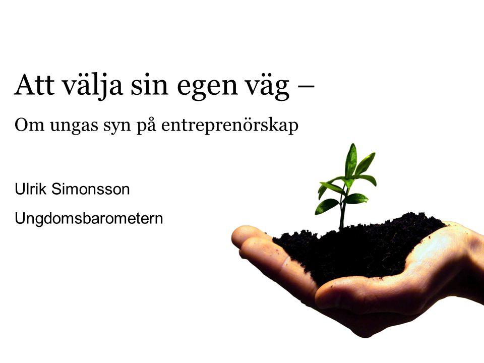 Att välja sin egen väg – Om ungas syn på entreprenörskap Ulrik Simonsson Ungdomsbarometern