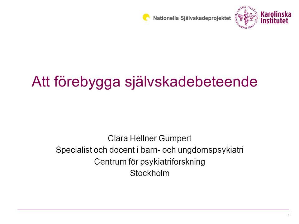 Att förebygga självskadebeteende Clara Hellner Gumpert Specialist och docent i barn- och ungdomspsykiatri Centrum för psykiatriforskning Stockholm 1