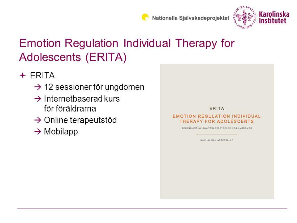 Emotion Regulation Individual Therapy for Adolescents (ERITA)  ERITA  12 sessioner för ungdomen  Internetbaserad kurs för föräldrarna  Online terapeutstöd  Mobilapp