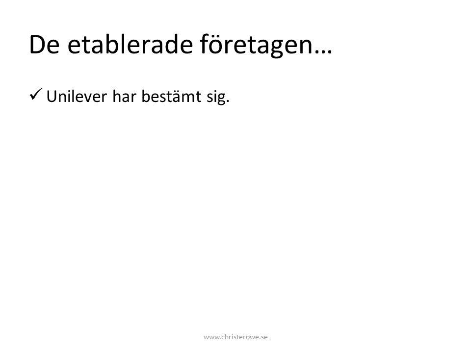 De etablerade företagen… Unilever har bestämt sig. www.christerowe.se
