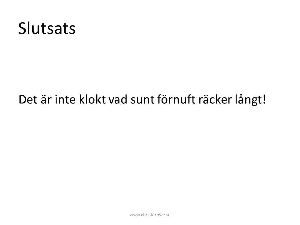 Slutsats Det är inte klokt vad sunt förnuft räcker långt! www.christerowe.se