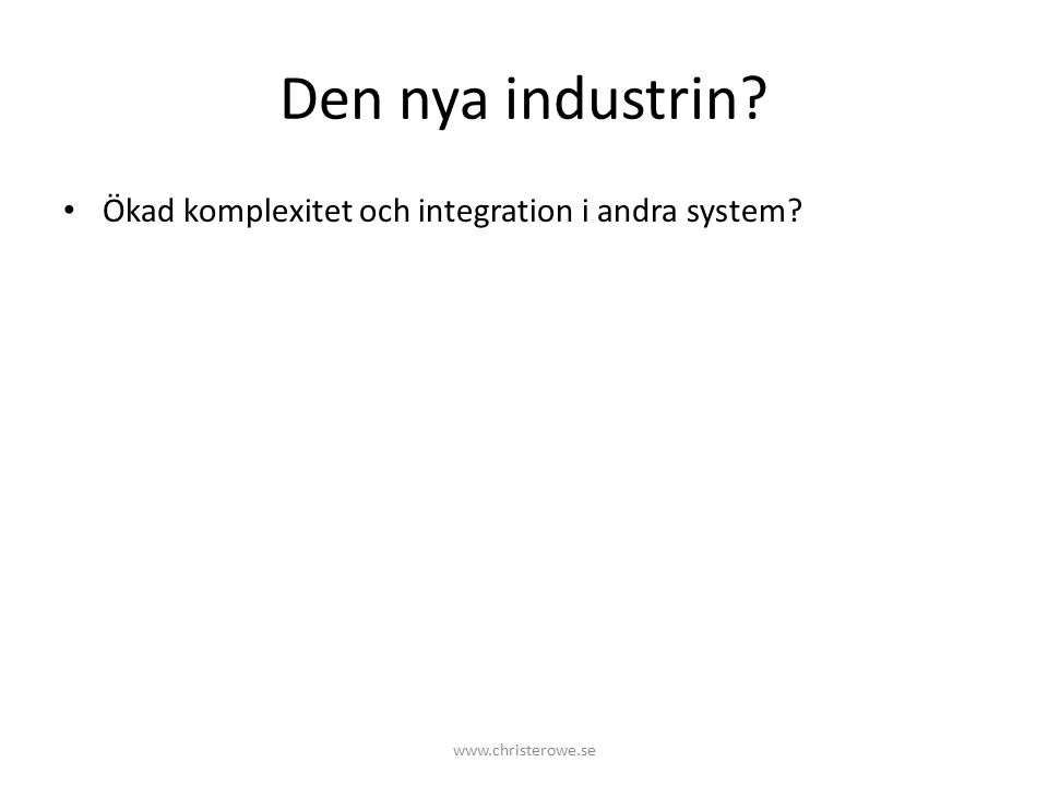 Den nya industrin Ökad komplexitet och integration i andra system www.christerowe.se