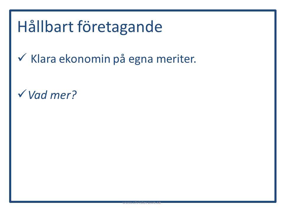 Hållbart företagande Klara ekonomin på egna meriter. Vad mer www.christerowe.se