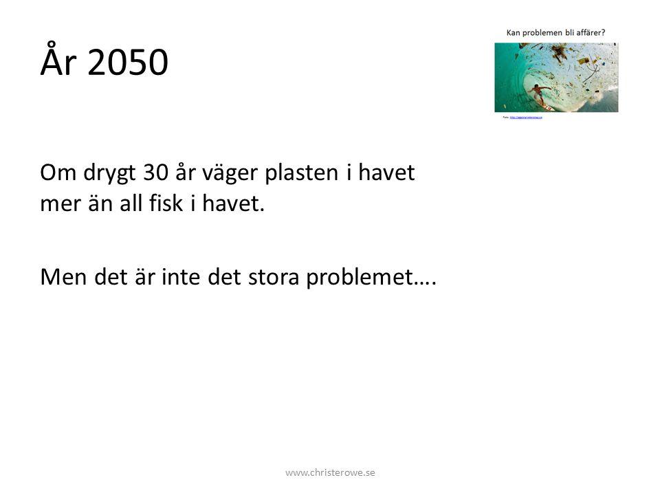 År 2050 Om drygt 30 år väger plasten i havet mer än all fisk i havet.