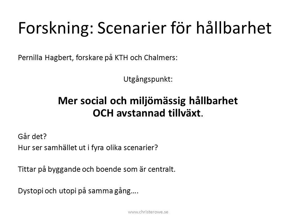 Forskning: Scenarier för hållbarhet Pernilla Hagbert, forskare på KTH och Chalmers: Utgångspunkt: Mer social och miljömässig hållbarhet OCH avstannad tillväxt.