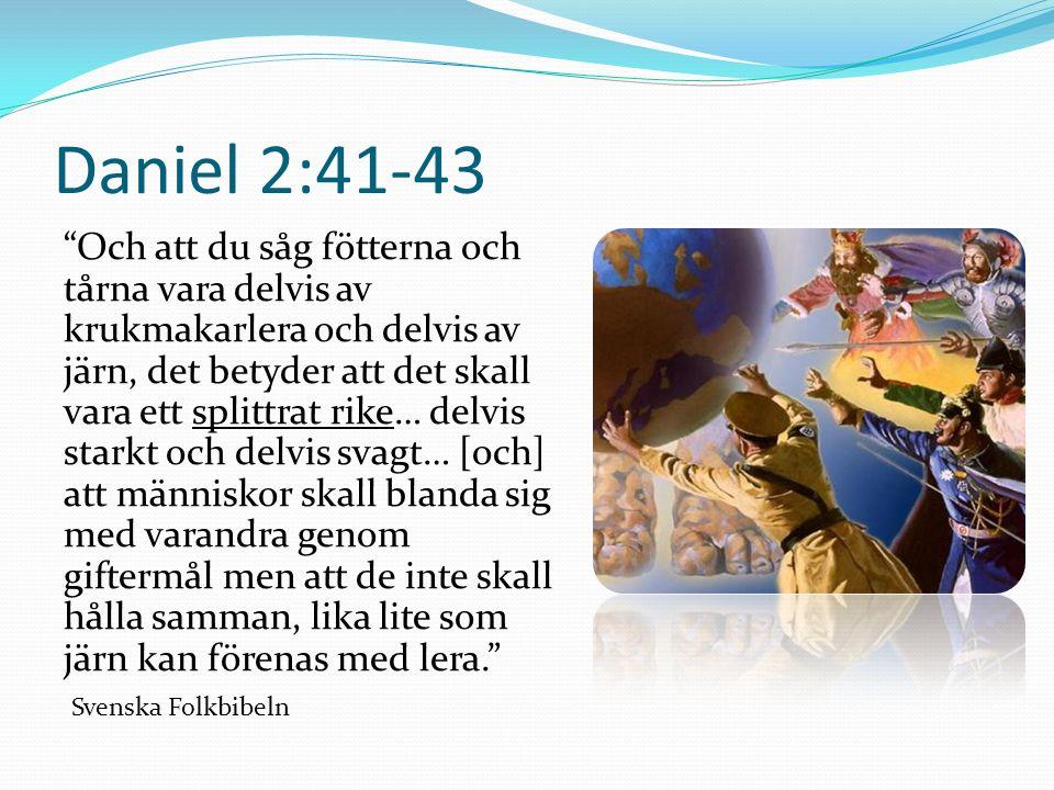 """Daniel 2:41-43 """"Och att du såg fötterna och tårna vara delvis av krukmakarlera och delvis av järn, det betyder att det skall vara ett splittrat rike…"""