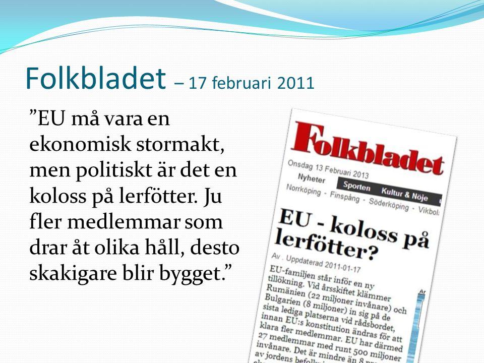 """Folkbladet – 17 februari 2011 """"EU må vara en ekonomisk stormakt, men politiskt är det en koloss på lerfötter. Ju fler medlemmar som drar åt olika håll"""
