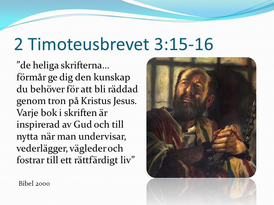 2 Timoteusbrevet 3:15-16 de heliga skrifterna… förmår ge dig den kunskap du behöver för att bli räddad genom tron på Kristus Jesus.