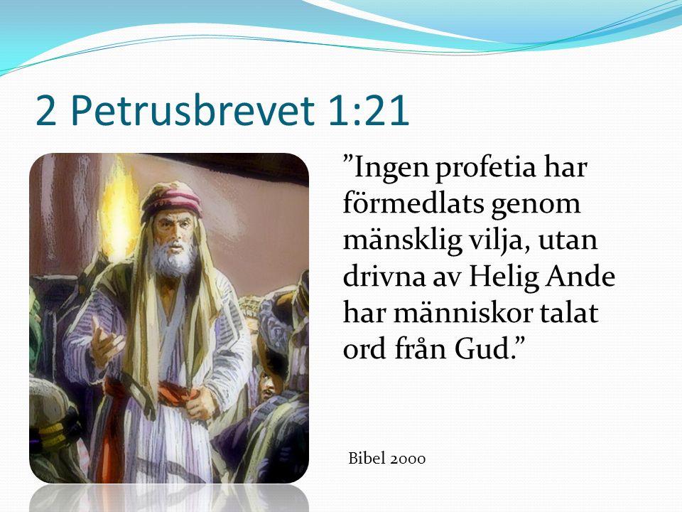 """2 Petrusbrevet 1:21 """"Ingen profetia har förmedlats genom mänsklig vilja, utan drivna av Helig Ande har människor talat ord från Gud."""" Bibel 2000"""