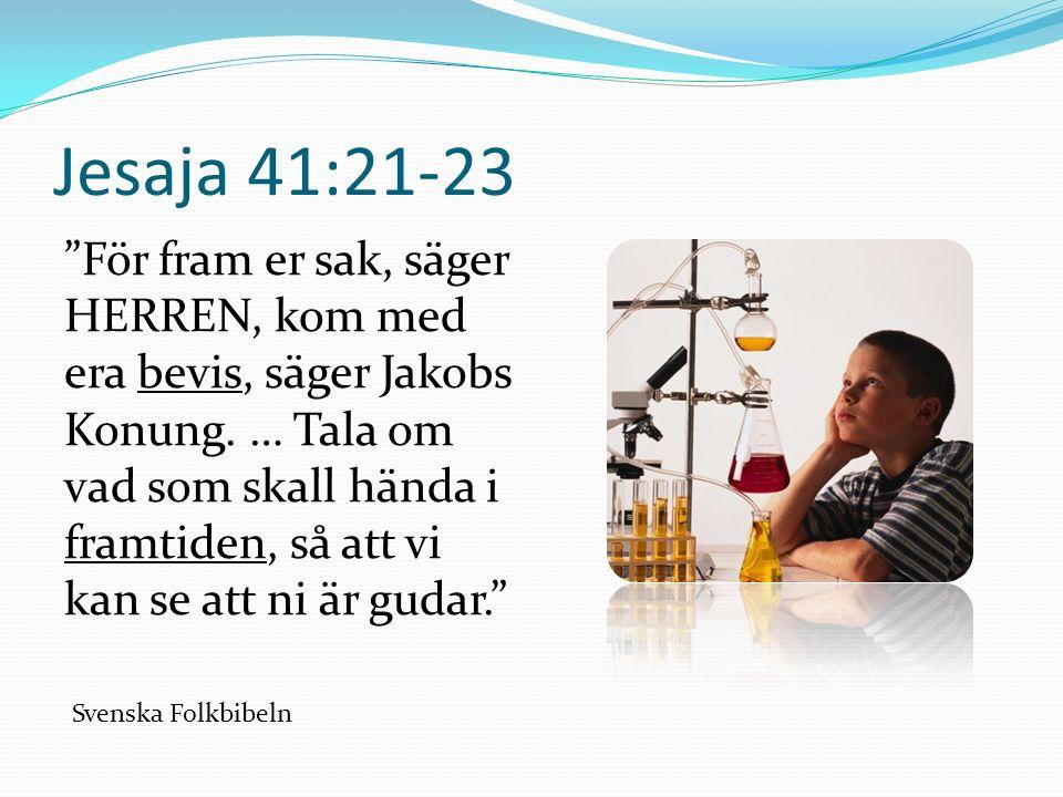 """Jesaja 41:21-23 """"För fram er sak, säger HERREN, kom med era bevis, säger Jakobs Konung. … Tala om vad som skall hända i framtiden, så att vi kan se at"""