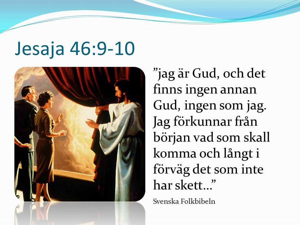 """Jesaja 46:9-10 """"jag är Gud, och det finns ingen annan Gud, ingen som jag. Jag förkunnar från början vad som skall komma och långt i förväg det som int"""
