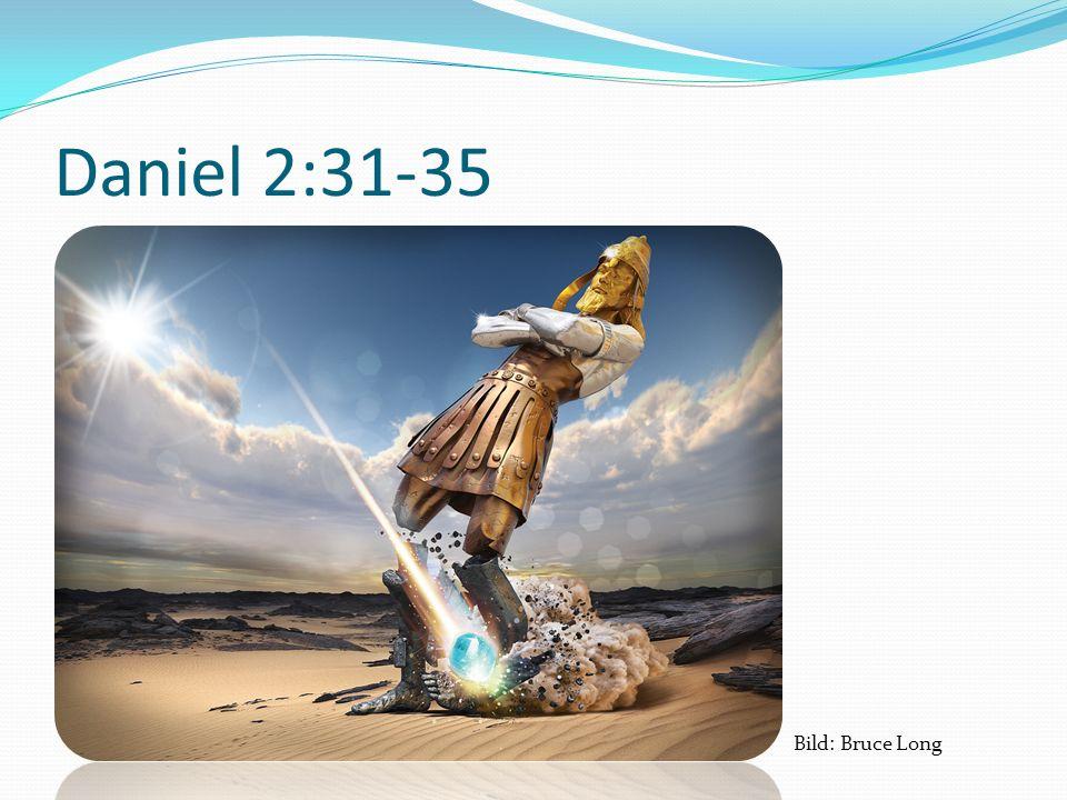 Daniel 2:31-35 Bild: Bruce Long