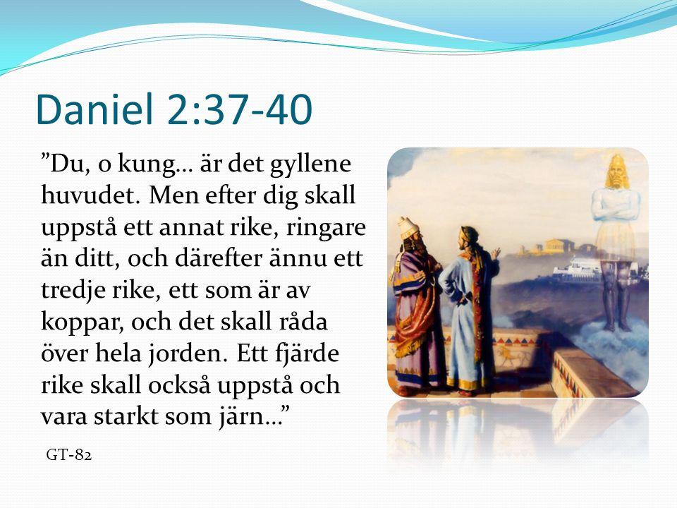 """Daniel 2:37-40 """"Du, o kung… är det gyllene huvudet. Men efter dig skall uppstå ett annat rike, ringare än ditt, och därefter ännu ett tredje rike, ett"""