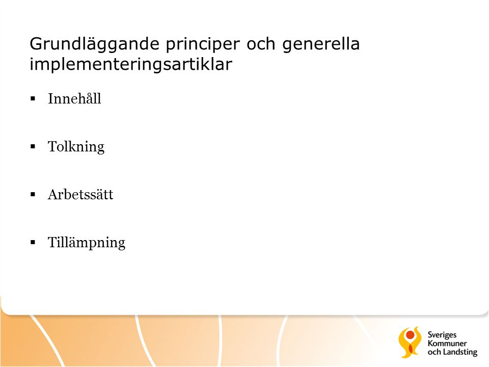 Grundläggande principer och generella implementeringsartiklar  Innehåll  Tolkning  Arbetssätt  Tillämpning