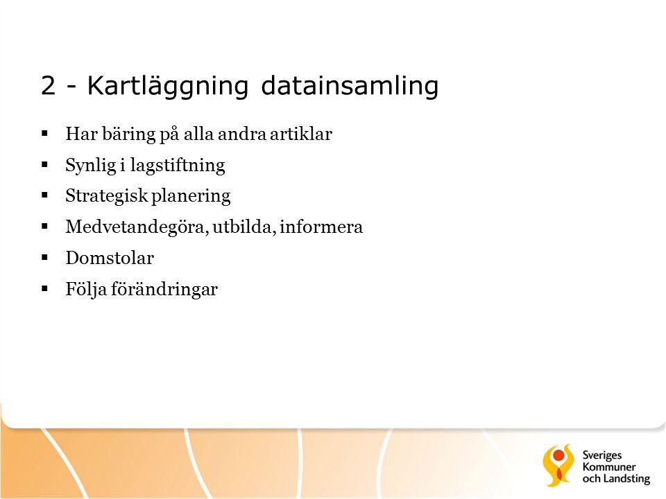 2 - Kartläggning datainsamling  Har bäring på alla andra artiklar  Synlig i lagstiftning  Strategisk planering  Medvetandegöra, utbilda, informera  Domstolar  Följa förändringar