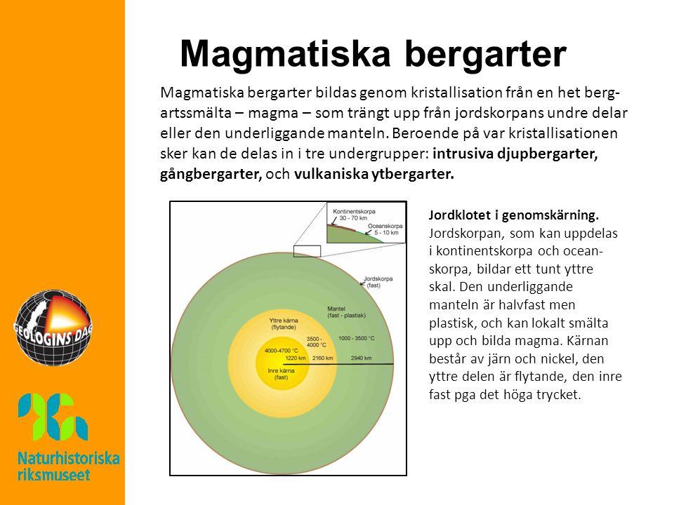 Magmatiska bergarter Magmatiska bergarter bildas genom kristallisation från en het berg- artssmälta – magma – som trängt upp från jordskorpans undre d