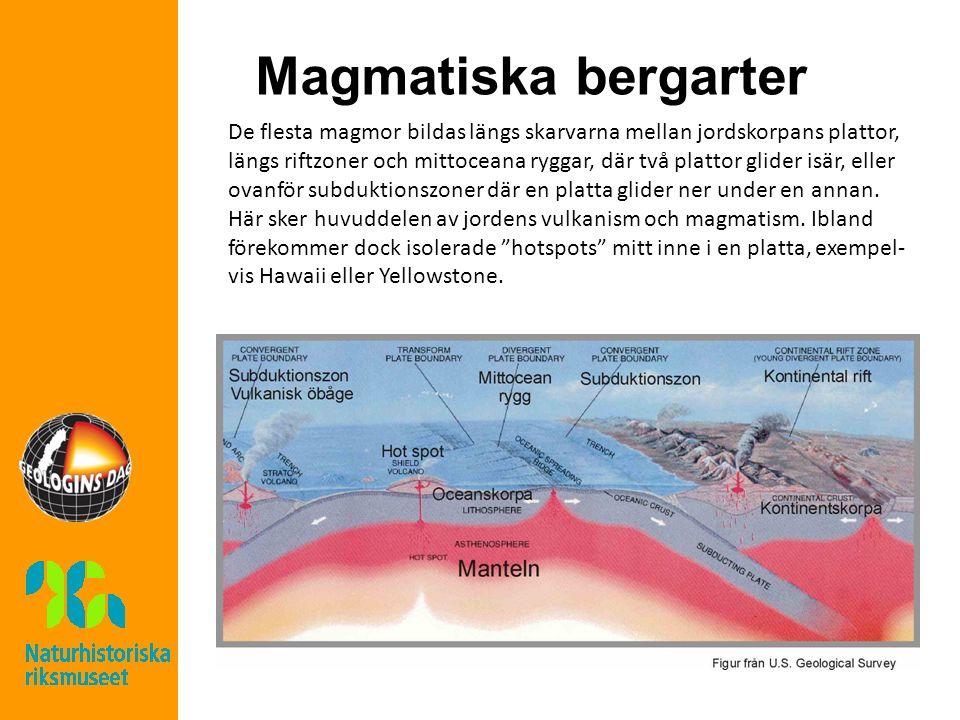 Magmatiska bergarter De flesta magmor bildas längs skarvarna mellan jordskorpans plattor, längs riftzoner och mittoceana ryggar, där två plattor glider isär, eller ovanför subduktionszoner där en platta glider ner under en annan.