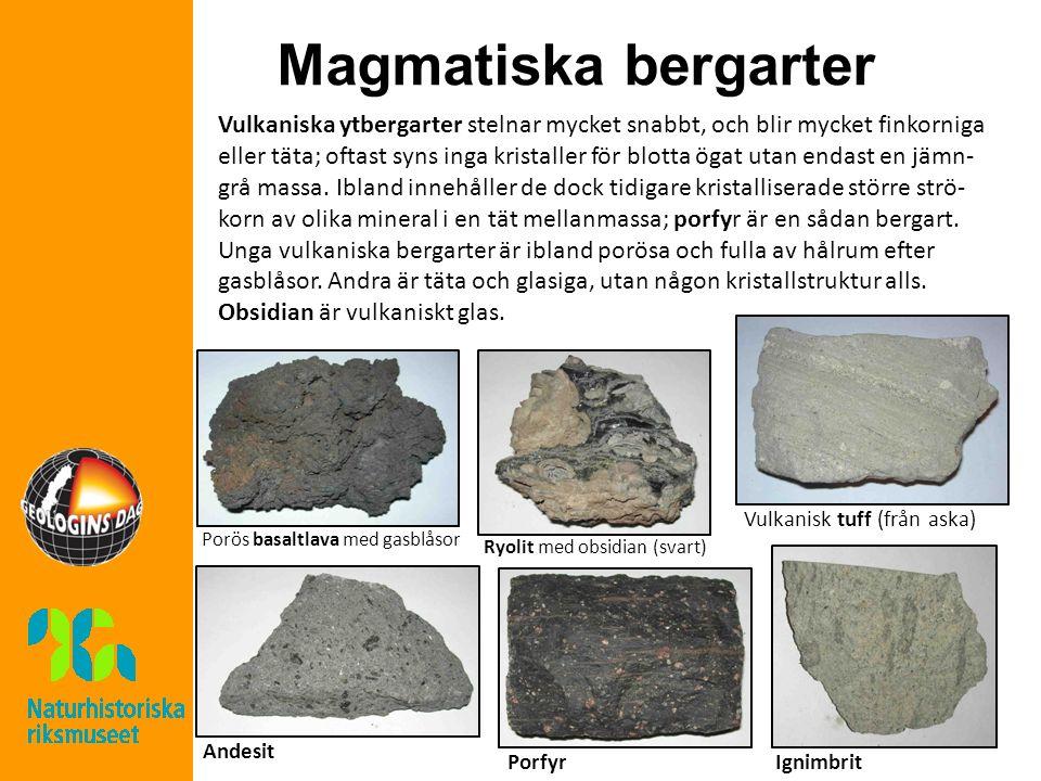 Magmatiska bergarter Vulkaniska ytbergarter stelnar mycket snabbt, och blir mycket finkorniga eller täta; oftast syns inga kristaller för blotta ögat utan endast en jämn- grå massa.
