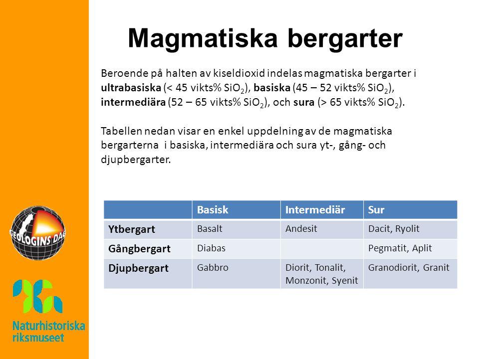 Magmatiska bergarter Beroende på halten av kiseldioxid indelas magmatiska bergarter i ultrabasiska ( 65 vikts% SiO 2 ). Tabellen nedan visar en enkel