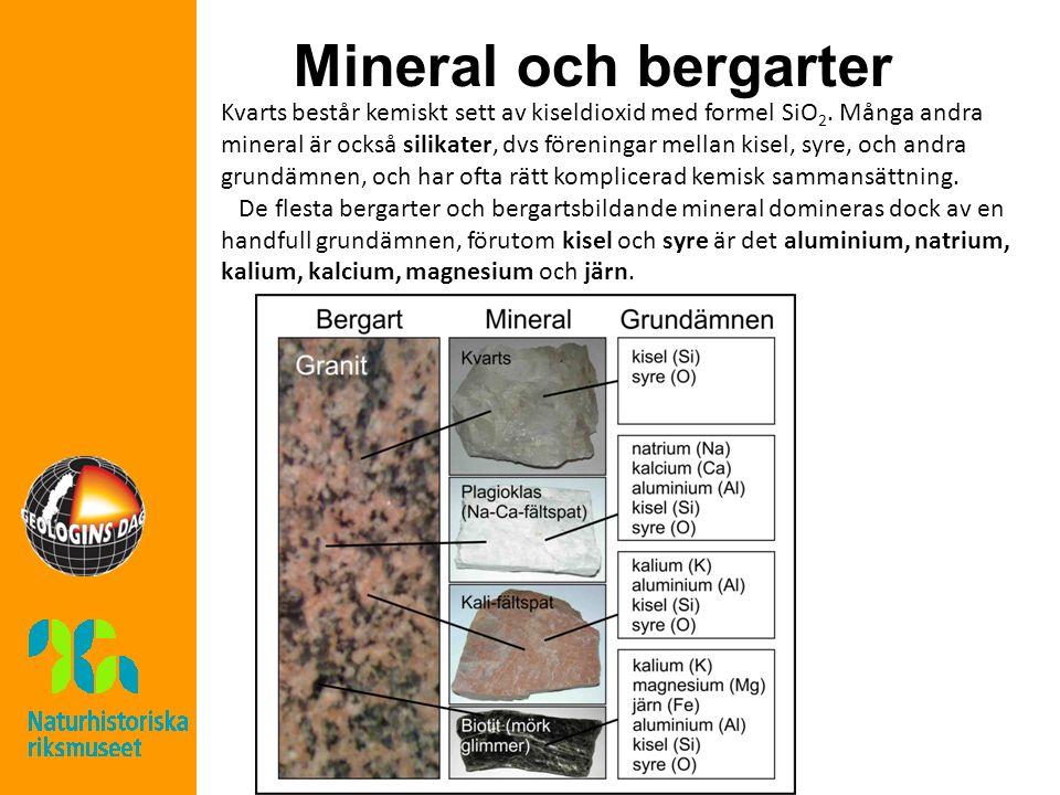 Mineral och bergarter Kvarts består kemiskt sett av kiseldioxid med formel SiO 2. Många andra mineral är också silikater, dvs föreningar mellan kisel,