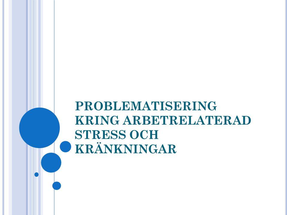 PROBLEMATISERING KRING ARBETRELATERAD STRESS OCH KRÄNKNINGAR