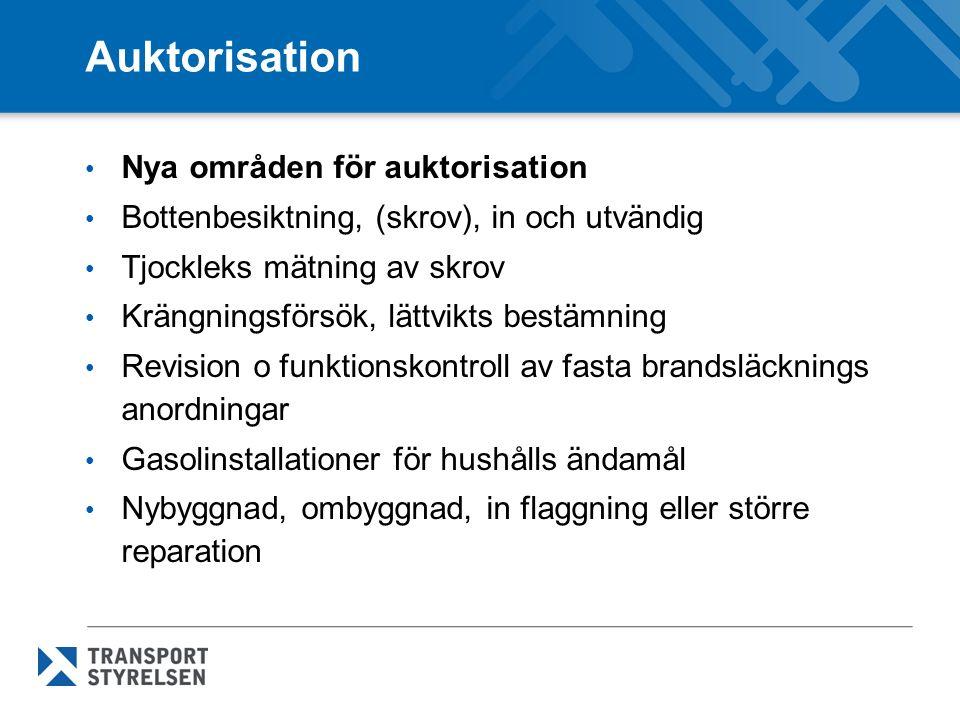Auktorisation Nya områden för auktorisation Bottenbesiktning, (skrov), in och utvändig Tjockleks mätning av skrov Krängningsförsök, lättvikts bestämni