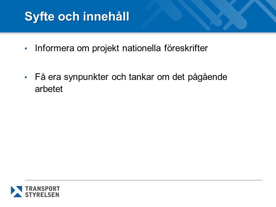 Syfte och innehåll Informera om projekt nationella föreskrifter Få era synpunkter och tankar om det pågående arbetet