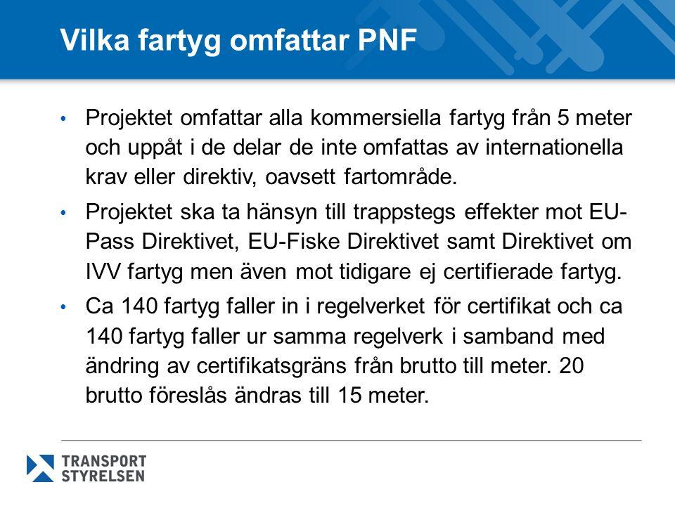 Vilka fartyg omfattar PNF Projektet omfattar alla kommersiella fartyg från 5 meter och uppåt i de delar de inte omfattas av internationella krav eller