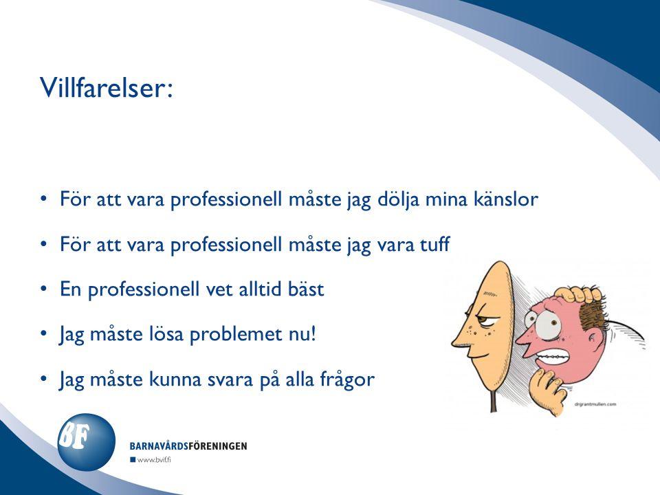 Villfarelser: För att vara professionell måste jag dölja mina känslor För att vara professionell måste jag vara tuff En professionell vet alltid bäst Jag måste lösa problemet nu.