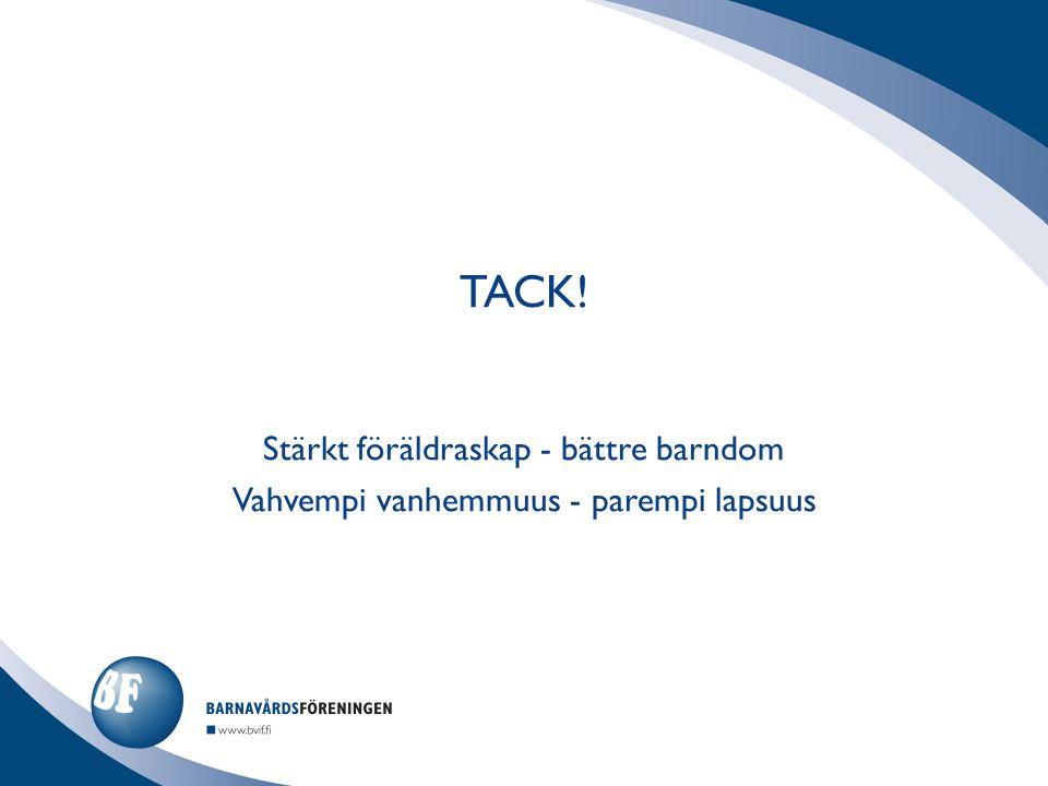 TACK! Stärkt föräldraskap - bättre barndom Vahvempi vanhemmuus - parempi lapsuus
